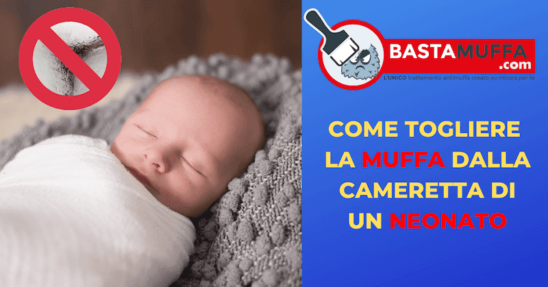 Come togliere la muffa nella cameretta di un neonato in modo sicuro